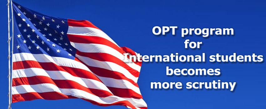 Optional practical training in the US for international students is subjected to more scrutiny